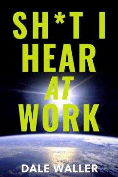 Sh*t I Hear at Work (eBook, ePUB) - Waller, Dale