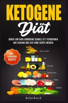 Ketogene Diät: Durch Low Carb Ernährung schnell Fett verbrennen und schlank und sexy ohne Geräte werden (eBook, ePUB) - Busch, Kolja