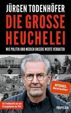 Die große Heuchelei - Todenhöfer, Jürgen