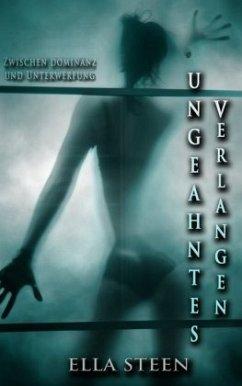 Ungeahntes Verlangen - zwischen Dominanz und Unterwerfung - Steen, Ella