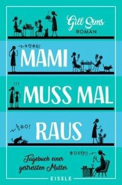 Mami muss mal raus / Tagebuch einer gestressten Mutter Bd.2 - Sims, Gill