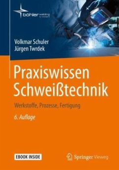 Praxiswissen Schweißtechnik - Schuler, Volkmar; Twrdek, Jürgen