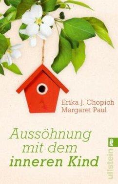 Aussöhnung mit dem inneren Kind - Chopich, Erika J.; Paul, Margaret