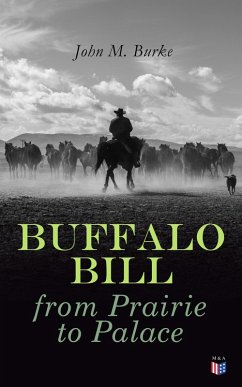 Buffalo Bill from Prairie to Palace (eBook, ePUB) - Burke, John M.