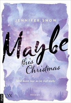 Maybe this Christmas - Und dann war es so viel mehr / Colorado Ice Bd.3 (eBook, ePUB) - Snow, Jennifer