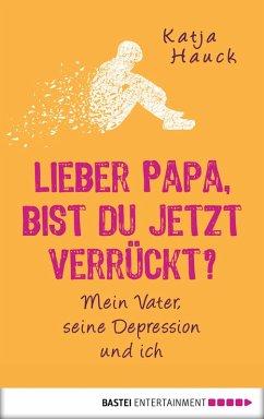 Lieber Papa, bist du jetzt verrückt? (eBook, ePUB) - Hauck, Katja