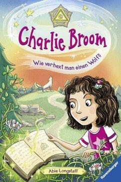 Wie verhext man einen Wolf? / Charlie Broom Bd.2 (eBook, ePUB) - Longstaff, Abie