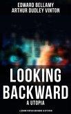 LOOKING BACKWARD (A Utopia) & LOOKING FURTHER BACKWARD (A Dystopia) (eBook, ePUB)
