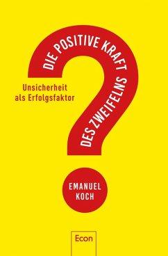 Die positive Kraft des Zweifelns (eBook, ePUB) - Koch, Emanuel
