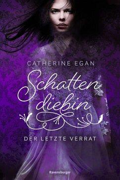Der letzte Verrat / Schattendiebin Bd.3 (eBook, ePUB) - Egan, Catherine