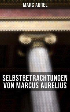 Selbstbetrachtungen von Marcus Aurelius (eBook, ePUB) - Aurel, Marc