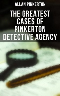 The Greatest Cases of Pinkerton Detective Agency (eBook, ePUB)