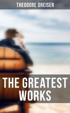The Greatest Works of Theodore Dreiser (eBook, ePUB)