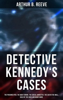 Detective Kennedy´s Cases: The Poisoned Pen, The War Terror, The Social Gangster, The Ear in the Wall, Gold of the Gods and many more (eBook, ePUB)