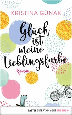Glück ist meine Lieblingsfarbe (eBook, ePUB) - Günak, Kristina