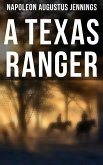 A TEXAS RANGER: True Story of the Leander H. Mcnelly's Texas Ranger Company in the Wild Horse Desert (eBook, ePUB)