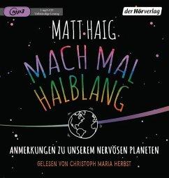 Mach mal halblang. Anmerkungen zu unserem nervösen Planeten, 1 MP3-CD - Haig, Matt