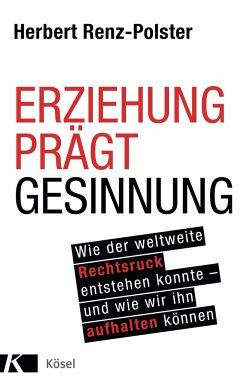 Erziehung prägt Gesinnung - Renz-Polster, Herbert