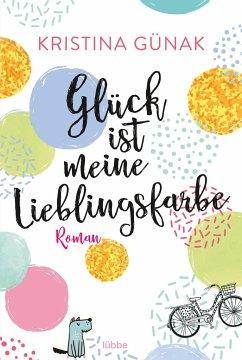 Glück ist meine Lieblingsfarbe - Günak, Kristina