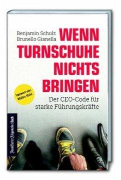 Wenn Turnschuhe nichts bringen: Der CEO-CODE für starke Führungskräfte - Schulz, Benjamin; Gianella, Brunello