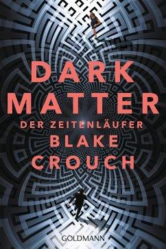 Dark Matter. Der Zeitenläufer - Crouch, Blake
