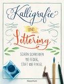 Kalligrafie und Lettering. Schön schreiben mit Feder, Stift und Pinsel