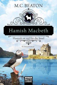 Hamish Macbeth ist reif für die Insel / Hamish Macbeth Bd.6 - Beaton, M. C.