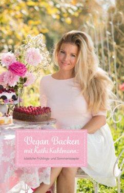 Vegan Backen mit Kathi Kuhlmann - Katharina, Kuhlmann