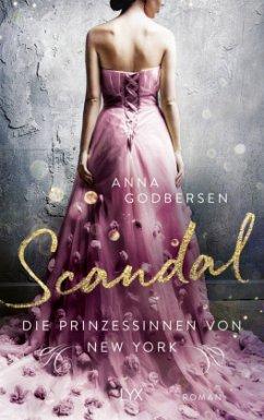 Scandal / Die Prinzessinnen von New York Bd.1 - Godbersen, Anna