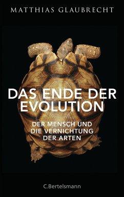 Das Ende der Evolution - Glaubrecht, Matthias