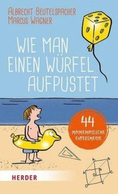 Wie man einen Würfel aufpustet - Beutelspacher, Albrecht; Wagner, Marcus