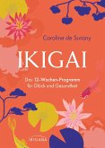 Ikigai - Das 12-Wochen-Programm für Glück und Gesundheit