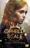 Die Welt wird brennen / Ophelia Scale Bd.1