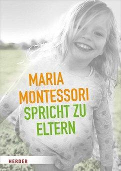 Maria Montessori spricht zu Eltern - Montessori, Maria