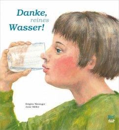 Danke, reines Wasser - Weninger, Brigitte
