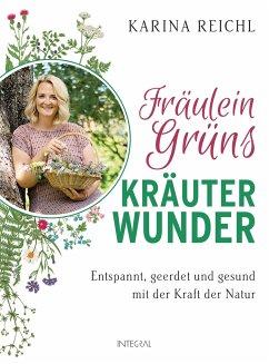 Fräulein Grüns Kräuterwunder - Reichl, Karina