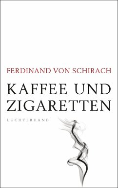 Kaffee und Zigaretten - Schirach, Ferdinand von