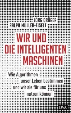 Wir und die intelligenten Maschinen - Dräger, Jörg; Müller-Eiselt, Ralph