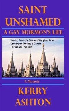 SAINT UNSHAMED: A Gay Mormon´s Life (eBook, ePUB)