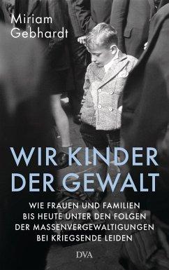 Wir Kinder der Gewalt - Gebhardt, Miriam