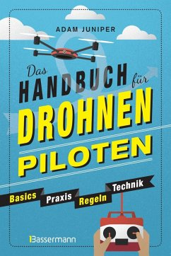 Das Handbuch für Drohnen-Piloten. Basics, Praxis, Technik, Regeln - Juniper, Adam