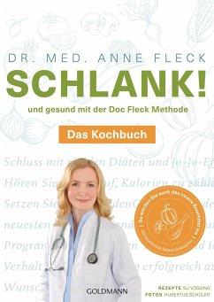 Schlank! und gesund mit der Doc Fleck Methode - Das Kochbuch - Fleck, Anne