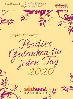 Positive Gedanken für jeden Tag 2020 Tagesabreißkalender - Dankwart, Ingrid S.