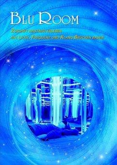 Blu Room - Zukunft hautnah erleben - Gräf, Irmgard Maria