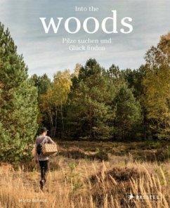 Into the Woods: Pilze suchen und Glück finden - Schmid, Moritz