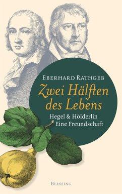 Zwei Hälften des Lebens - Rathgeb, Eberhard