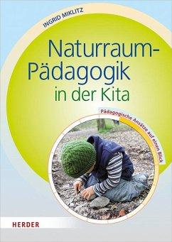 Naturraum-Pädagogik in der Kita - Miklitz, Ingrid