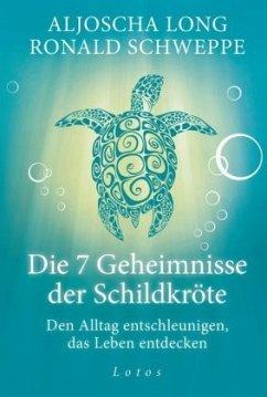 Die 7 Geheimnisse der Schildkröte (Geschenkausgabe) - Long, Aljoscha; Schweppe, Ronald