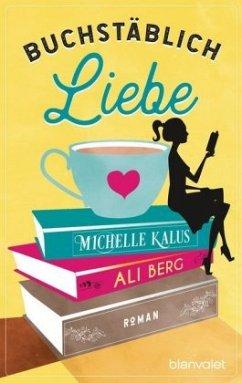 Buchstäblich Liebe - Berg, Ali; Kalus, Michelle