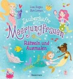 Zauberhafte Meerjungfrauen - Rätseln und Ausmalen. Durchgehend vierfarbig